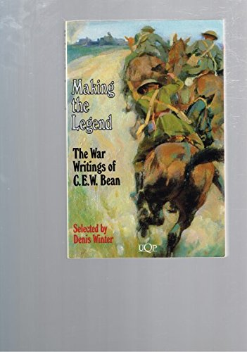 9780702223983: Making the Legend: The War Writings of C.E.W. Bean (UQP nonfiction)