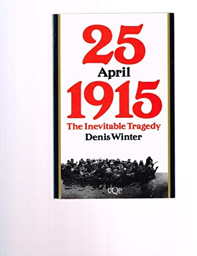 25 April 1915: The inevitable tragedy: Denis Winter