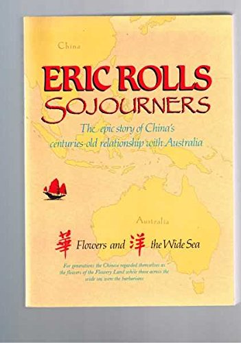 9780702224782: Sojourners: Flowers and the Wide Sea : The Epic Story of China's Centuries-Old Relationship With Australia