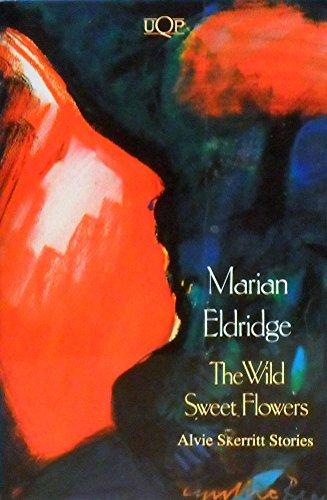 9780702226229: The wild sweet flowers: Alvie Skerritt stories (UQP fiction)