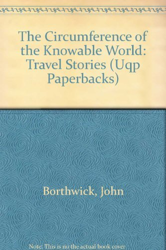 The Circumference of the Knowable World: Travel Stories (Uqp Paperbacks): Borthwick, John
