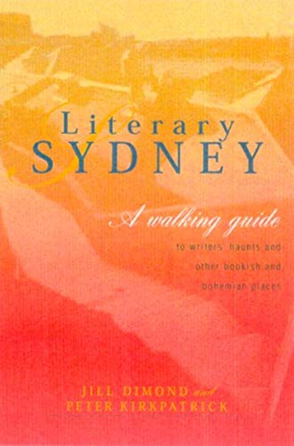 Literary Sydney : A Walking Guide to: Jill Dimond; Peter