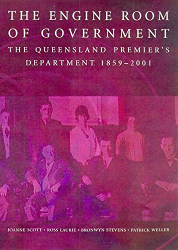 The Engine Room of Government: The Qld Premier's Department: J. Scott