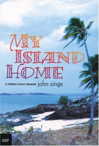 My Island Home: A Torres Strait Memoir: Singe, John