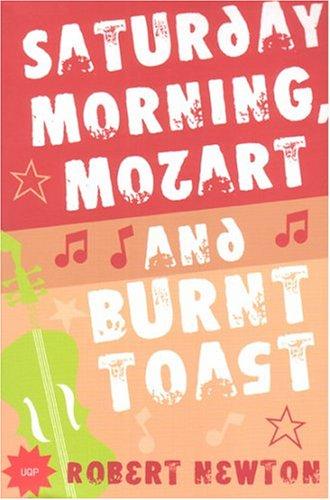Saturday Morning, Mozart and Burnt Toast: Robert Newton