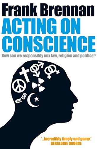 9780702235825: Acting on Conscience: How Can We Responsibly Mix Law, Religion And Politics?