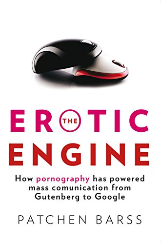 9780702238666: The Erotic Engine: How Pornography has Powered Mass Communication, from Gutenberg to Google