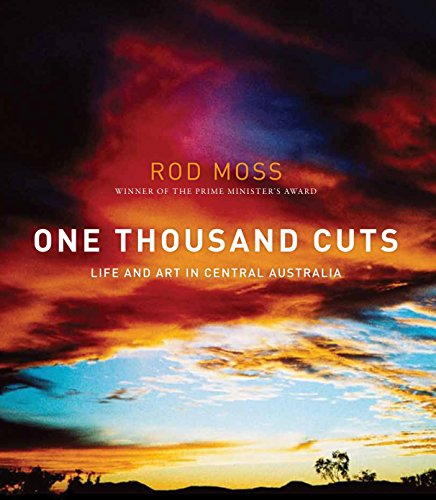 One Thousand Cuts: Life & Art In Central Australia: Moss, Rod