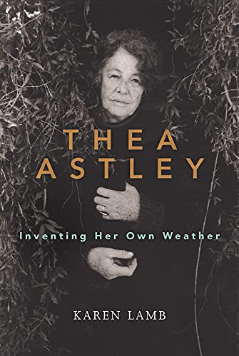 9780702253560: Thea Astley: Inventing Her Own Weather