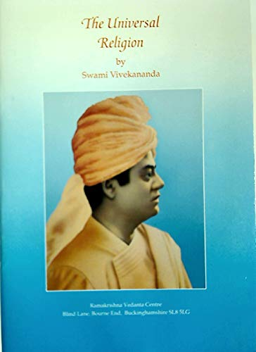 The Universal Religion.: Vivekananda, Swami
