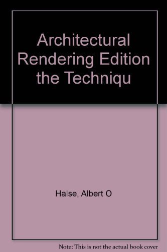 Architectural Rendering Edition the Techniqu: Halse, Albert O