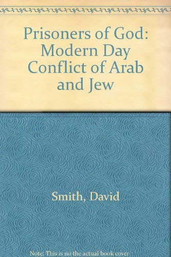 Prisoners of God: Modern Day Conflict of Arab and Jew (0704300753) by David Smith