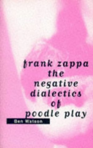 Frank Zappa : the negative dialectics of poodle play: Watson, Ben