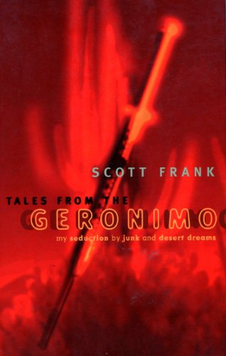 Tales From The Geronimo: My Seduction by Junk and Desert Dreams: Scott Frank