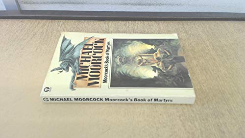 9780704312654: MOORCOCK'S BOOK OF MARTYRS (U.S. title: Dying for Tomorrow:) A Dead Singer; The Great Conqueror; Behold the Man; Good Bye Miranda; Flux; Islands; Waiting for the End of Time (by the author of the Elric Saga - Elric of Melnibone)