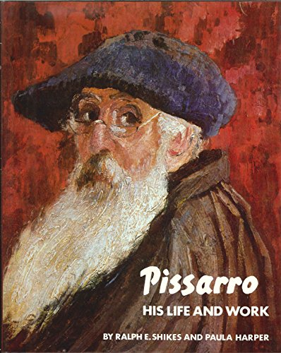 Pissaro: His Life and Work: SHIKES, Ralph; HARPER, Paula.