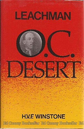 Leachman O. C. Desert: The Life of Lieutenant-Colonel Gerard Leachman D.S.O.: Winstone, H. V. F.