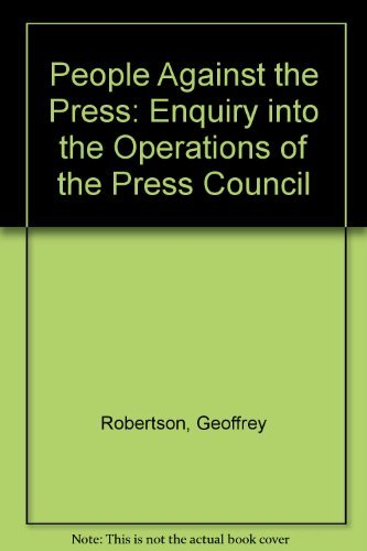 People Against the Press: Enquiry into the Operations of the Press Council: Robertson, Geoffrey