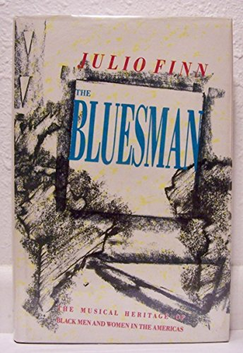 The Bluesman: The Musical Heritage of Black Men and Women in the Americas: Finn, Julio, Woolston, ...
