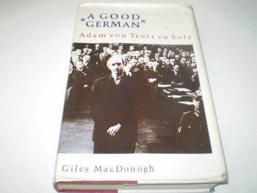 A Good German: Adam Von Trott Zu Solz: Giles MacDonogh