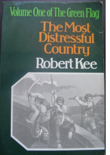GREEN FLAG: THE MOST DISTRESSFUL COUNTRY V. 1: HISTORY OF IRISH NATIONALISM: ROBERT KEE
