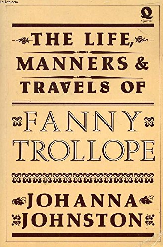 The Life, Manners & Travels of Fanny Trollope: Johnston,Johanna