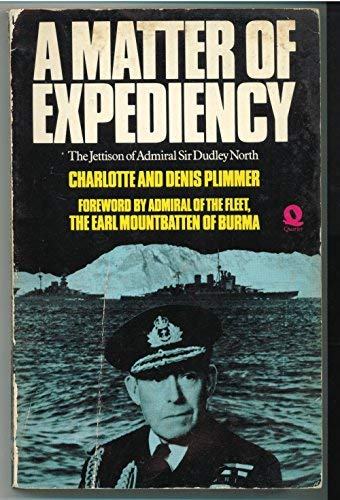 A Matter of Expediency: the Jettison of Admiral Sir Dudley North: Plimmer, Charlotte/Plimmer, Denis