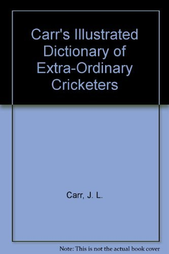 9780704334328: Carr's Illustrated Dictionary of Extra-Ordinary Cricketers