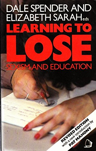Learning to Lose: Sexism and Education (0704338637) by Dale Spender