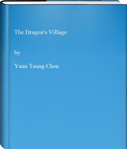 THE DRAGON'S VILLAGE An Autobiographical Novel of Revolutionary China