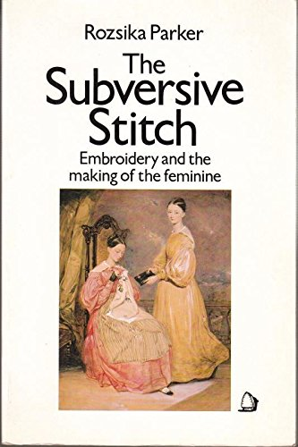 9780704338838: The Subversive Stitch: Embroidery and the Making of the Feminine