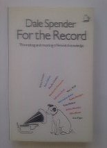 For the Record: The Making and Meaning of Feminist Knowledge: Spender, Dale