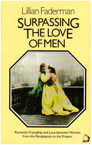 Surpassing the Love of Men: Romantic Friendship and Love Between Women from the Renaissance to the ...