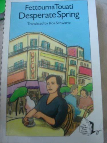 Desperate Spring Translated by Ros Schwartz.: Touati Fettouma