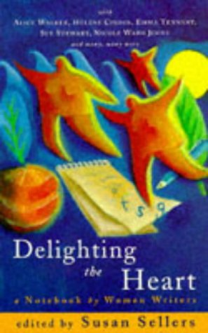 Delighting the Heart : a Notebook by Women Writers: Sellers Susan
