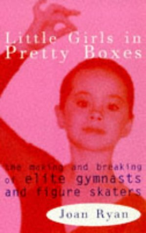 9780704344884: Little Girls in Pretty Boxes: Making and Breaking of Elite Gymnasts and Figure Skaters