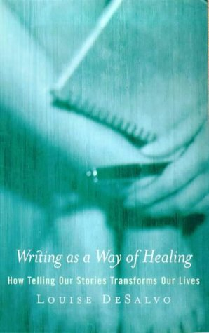 Writing as a Way of Healing: How Telling Stories Transforms Our Lives (0704346389) by Louise A. DeSalvo
