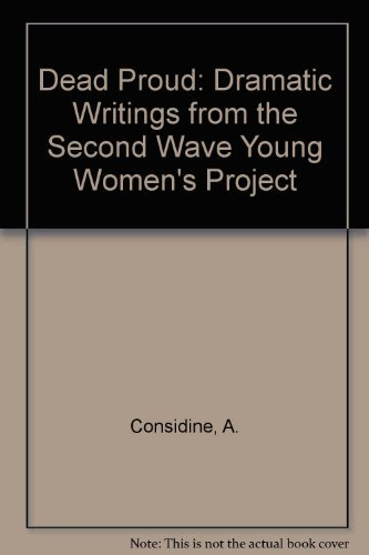 Dead Proud: From Second Wave Young Women Playwrights (Livewire): Womens Pr Ltd