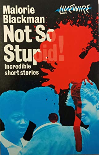 Not So Stupid Incredible Short Stories: Malorie Blackman