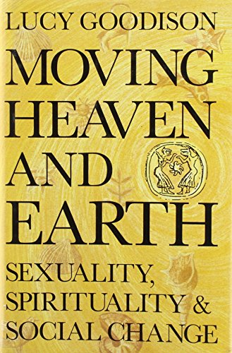 9780704350380: Moving Heaven and Earth: Sexuality, Spirituality and Social Change