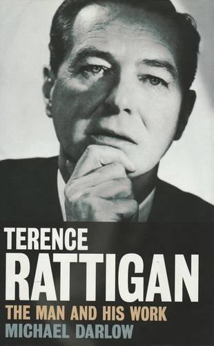 Terence Rattigan: The Man and His Work: Michael Darlow