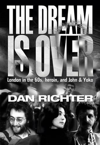 9780704372771: The Dream is Over: London in the 60s, Heroin, and John and Yoko