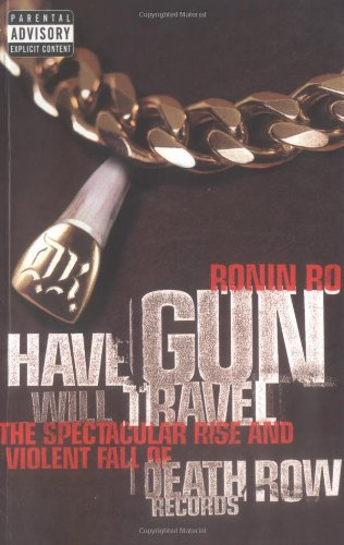 9780704381025: Have Gun Will Travel: Spectacular Rise and Violent Fall of Death Row Records
