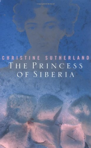 The Princess of Siberia: The Story of: Christine Sutherland