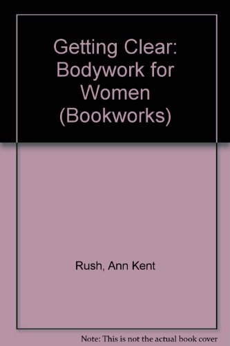 9780704500693: Getting Clear: Bodywork for Women (Bookworks)