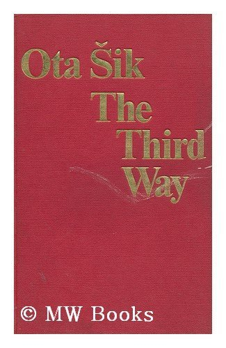 The Third Way: Marxist-Leninist Theory and Modern Industrial Society: Sik, Ota