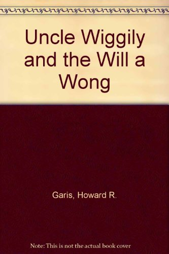 UNCLE WIGGILY AND THE WILL-A-WONG: Garis, M. R