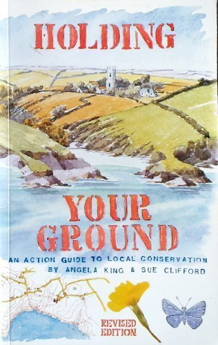 Holding Your Ground: An Action Guide to Local Conservation (9780704505735) by King, Angela; Clifford, Susan