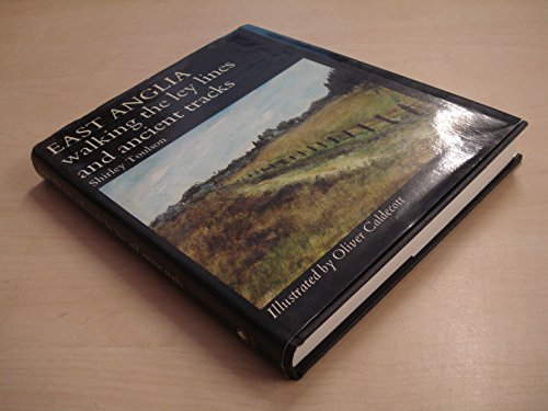 East Anglia : Walking the Ley Lines and Ancient Tracks: Shirley Toulson