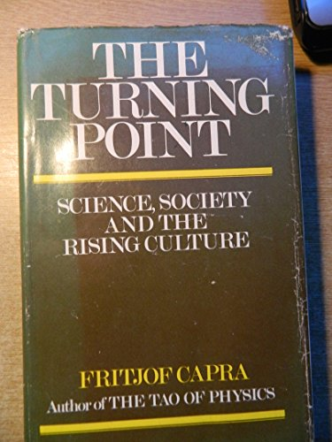 The Turning Point; Science, Society, and the Rising Culture.: Fritjof Capra.